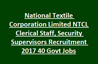 National Textile Corporation Limited NTCL Clerical Staff, Security Supervisors Recruitment Notification 2017 40 Govt Jobs
