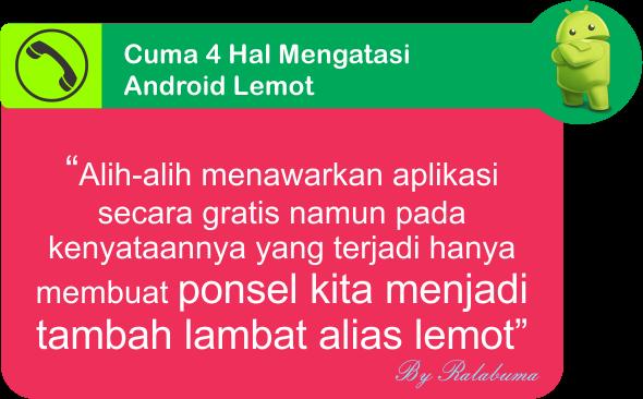 Cuma 4 Hal Untuk Mengatasi Android Lemot Tanpa Aplikasi