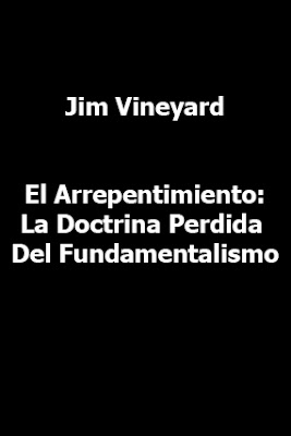 Jim Vineyard-El Arrepentimiento:La Doctrina Perdida Del Fundamentalismo-