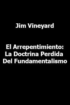 Jim Vineyard-El Arrepentimiento:La Doctrina Perdida Del Fundamentalismo-