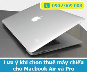 Lưu ý khi chọn thuê máy chiếu cho Macbook Air và Pro
