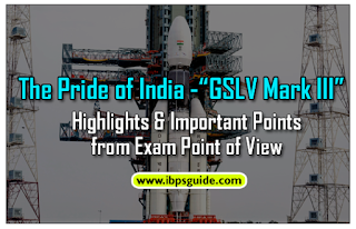 """The Pride of India- """"GSLV Mark III"""" (Highlights& Important Points from Exam Point of View)"""