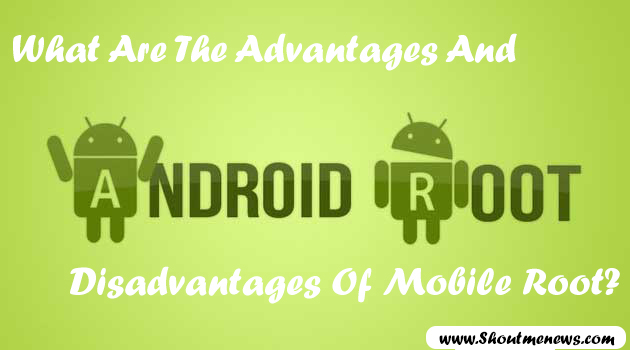 What are the advantages and disadvantages of mobile root?