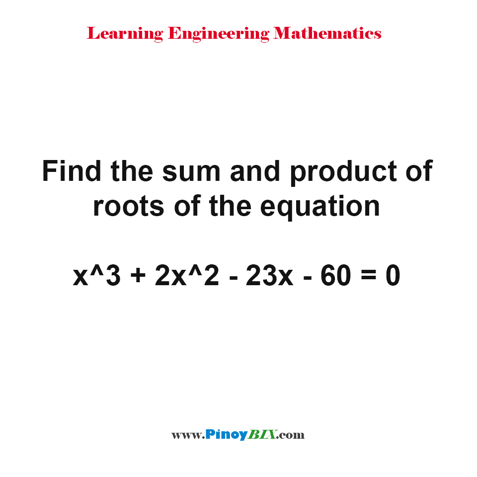 Find the sum and product of roots of the equation x^3 + 2x^2 - 23x - 60 = 0