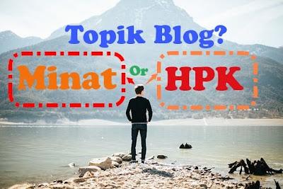 Bingung Antara Topik Berdasarkan Minat atau Topik HPK bagi Blogger Pemula