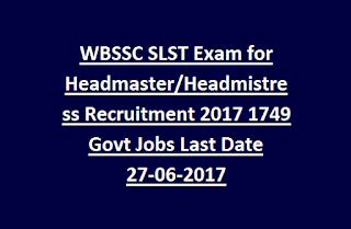 WBSSC SLST Exam for Headmaster/Headmistress Recruitment 2017 1749 Govt Jobs Last Date 27-06-2017