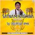 Satnami Baghwa ( Top Lesi Style ) Dj Deepesh Rmx