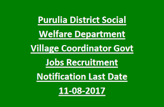 Purulia District Social Welfare Department Village Coordinator Govt Jobs Recruitment Notification Last Date 11-08-2017