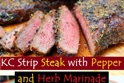 KC Strip Steak with Pepper and Herb Marinade