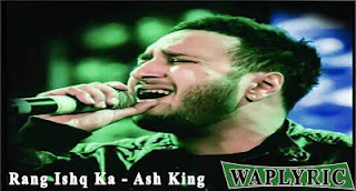 Rang Ishq Ka Song Lyrics Ash King