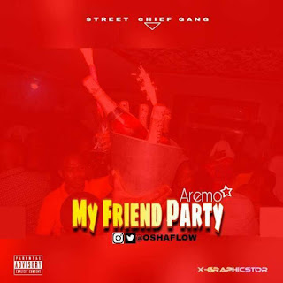 Music: My Friend Party - Aremo @oshaflow