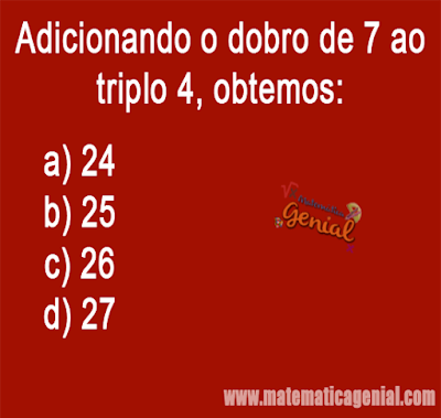 Desafio - Adicionando o dobro de 7 ao triplo de 4, obtemos?