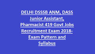 DELHI DSSSB ANM, DASS Junior Assistant, Pharmacist 419 Govt Jobs Recruitment Exam Notification 2018-Exam Pattern and Syllabus