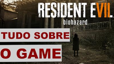 Resident Evil 7 - Tudo que você precisa saber sobre o game