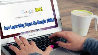 Cara Melaporkan blog copas [copy-paste artikel] ke Google DMCA