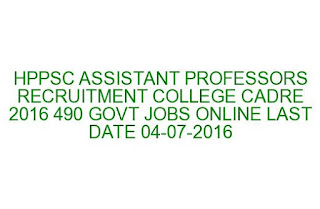 HPPSC ASSISTANT PROFESSORS RECRUITMENT COLLEGE CADRE 2016 490 GOVT JOBS ONLINE LAST DATE 04-07-2016