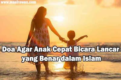 Doa Agar Anak Cepat Bicara Lancar yang Benar dalam Islam