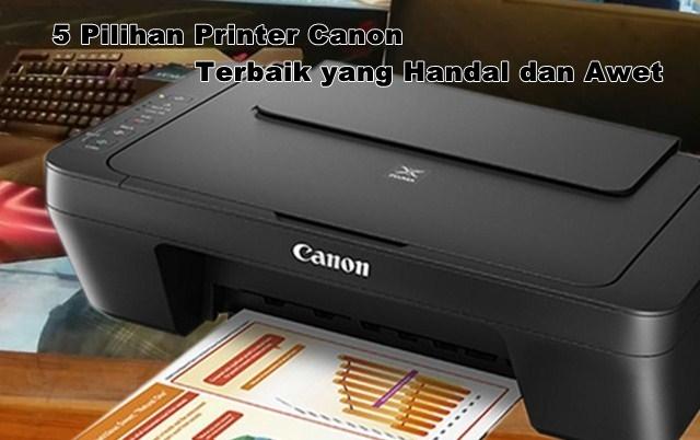 5 Pilihan Printer Canon Terbaik yang Handal dan Awet