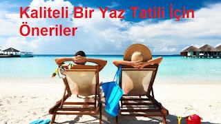 Kaliteli Bir Yaz Tatili İçin Öneriler