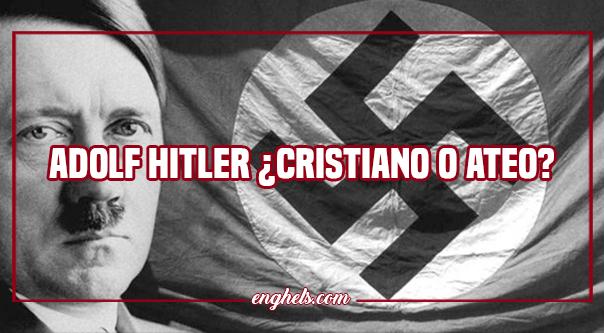 Adolf Hitler ¿Cristiano o ateo?