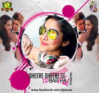 Dheere Dheere Se – Dj Barkha Kaul (Extended Mix)