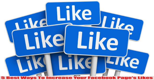 5 Best Ways To Increase Your Facebook Page's Likes