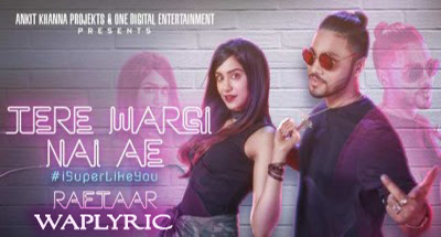 Tere Wargi Nai Ae Song Lyrics | Raftaar Ft.- Adah Sharma