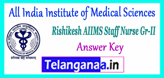 AIIMS All India Institute of Medical Sciences Rishikesh Staff Nurse Gr 2 Answer Key 2017