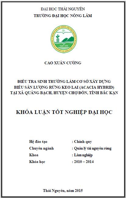 Điều tra sinh trưởng làm cơ sở xây dựng biểu sản lượng rừng Keo lai (Acacia hybrid) tại xã Quảng Bạch huyện Chợ Đồn tỉnh Bắc Kạn