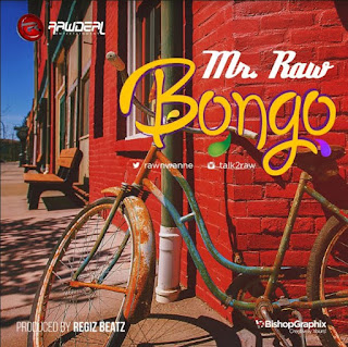 "[Music] Mr Raw - ""Bongo"""