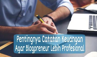 Pentingnya Catatan Keuangan Agar Blogpreneur Lebih Profesional