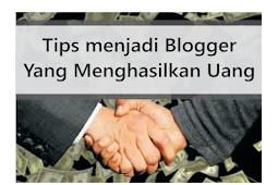 Tips Supaya Menjadi Blogger yang Menghasilkan Uang Banyak dan Melimpah