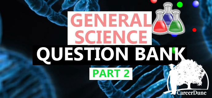General Science Question bank part 2