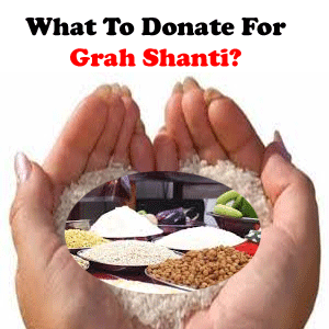 grah shanti ke liye kya daan kare, donation for grah shanti