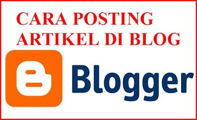 Cara Membuat Posting Artikel Di Blogger