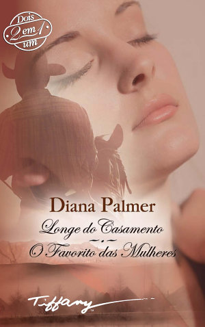 Longe do casamento - O favorito das mulheres - Diana Palmer