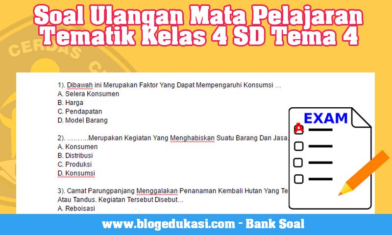 Soal Ulangan Mata Pelajaran Tematik Kelas 4 SD Tema 4