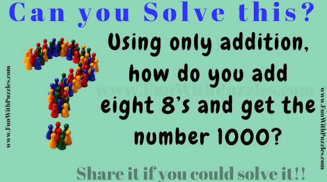 This is very interesting Maths Riddle in which your have to use only addition to add eight 8's to get the number 100.