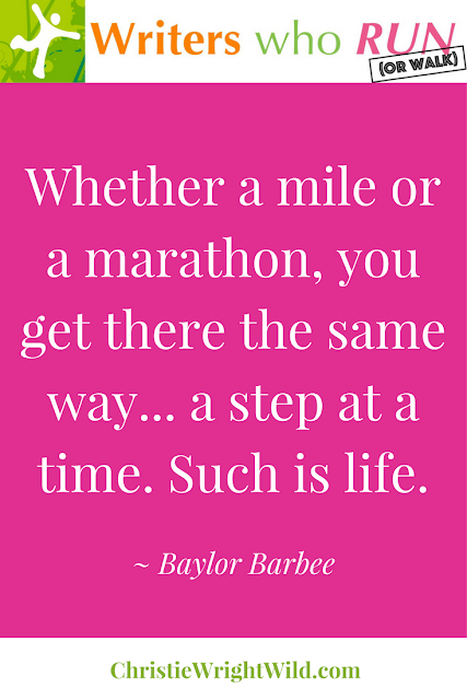 """Whether a mile or a marathon, you get there the same way... a step at a time. Such is life."" ~ Baylor Barbee 