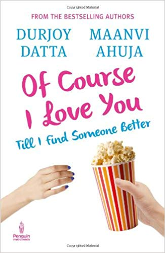 Of Course,I love You Till I Find Someone Better | First Novel by Durjoy Datta