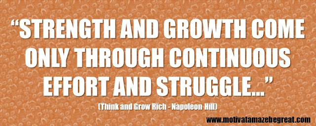 "56 Best Think And Grow Rich Quotes by Napoleon Hill: ""Strength and growth come only through continuous effort and struggle…"""