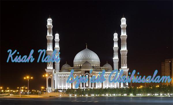 Kisah Kisah Nabi Syu'aib Alaihissalam, Kisah Kisah Nabi Syu'aib Alaihissalam Dalam Al Quran, kisah nabi syu'aib lengkap, kisah nabi syu'aib singkat, kisah nabi syu'aib dan mukjizatnya