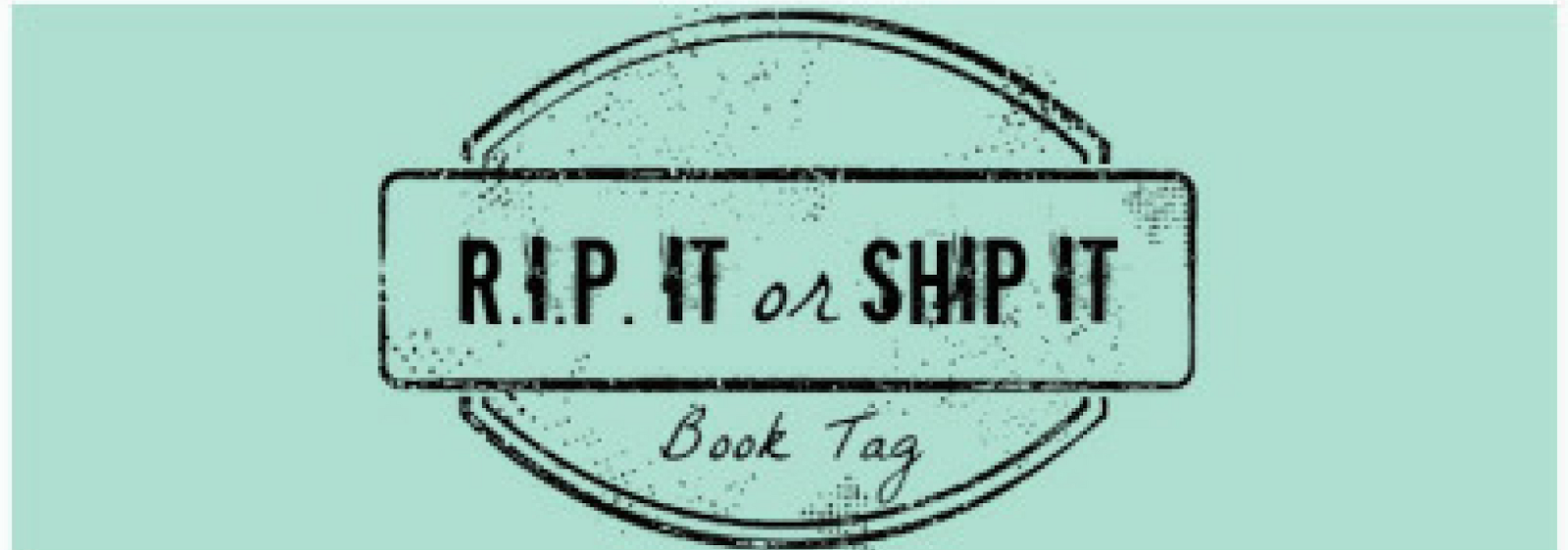 R.I.P. IT or SHIP IT | book tag