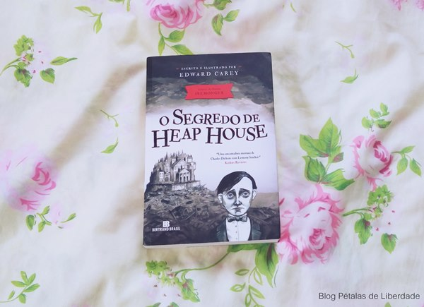 Resenha, livro, O-Segredo-de-Heap-House, Edward-Carey, bertrand, capa, fotos, ilustrações,