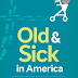 Old and Sick in America - The Journey through the Health Care System