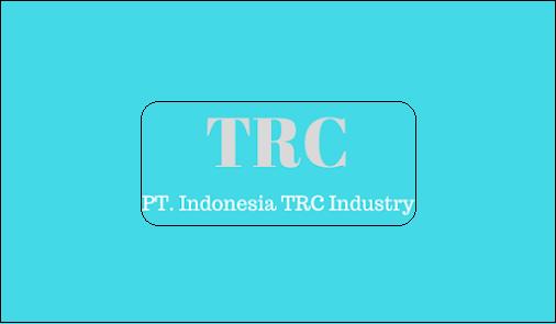 Cara Melamar Kerja PT. Indonesia TRC Industry Untuk Tingkat SMA/SMK sederajat