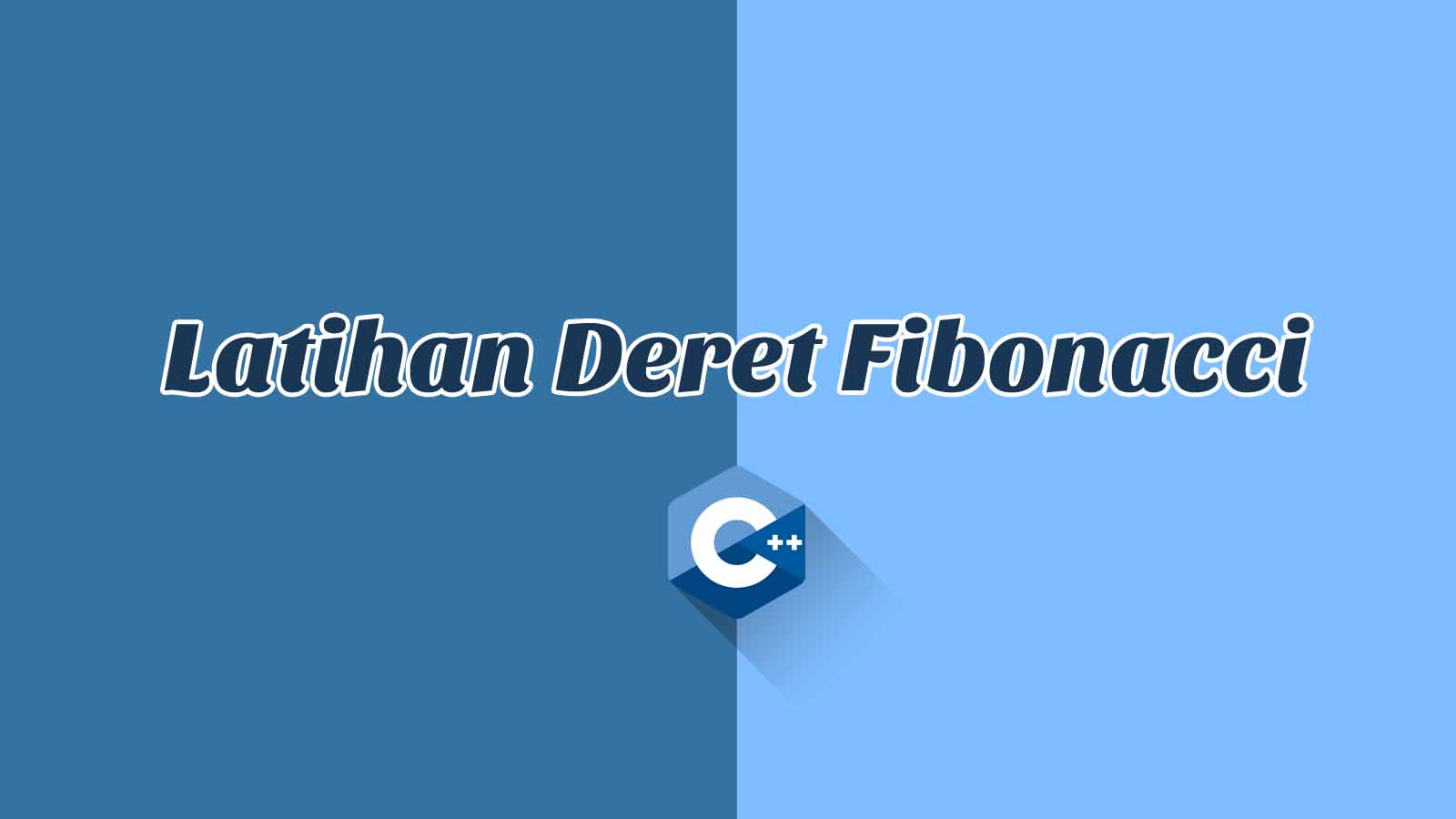 Latihan dan Penjelasan Deret Fibonacci - C++