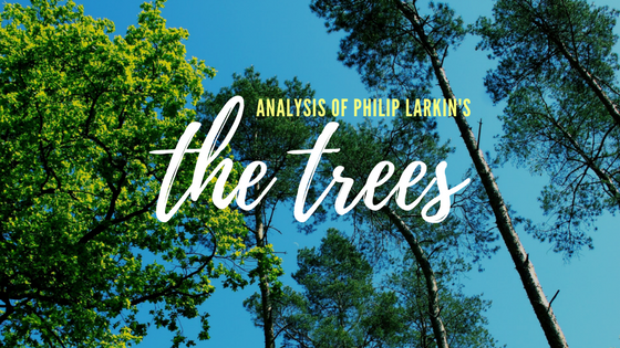 The Trees by Philip Larkin- Analysis