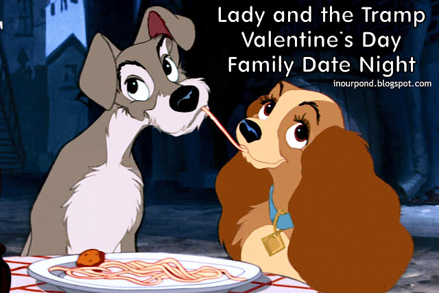 Lady and the Tramp Valentine's Day Family Date Night from In Our Pond