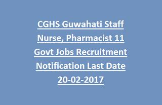 CGHS Guwahati Staff Nurse, Pharmacist 11 Govt Jobs Recruitment Notification Last Date 20-02-2017